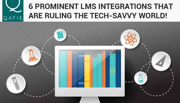 6 Prominent LMS Integrations that are ruling the Tech-Savvy World