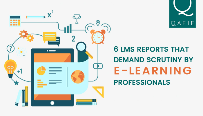 6 LMS reports that demand scrutiny by E-Learning professionals