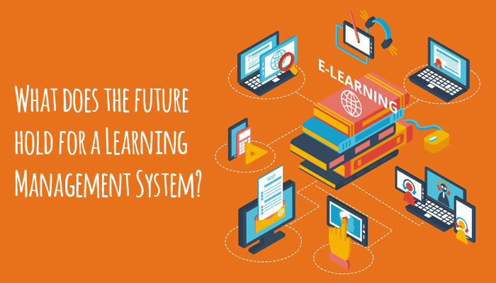WHAT DOES THE FUTURE HOLD FOR A LEARNING MANAGEMENT SYSTEM
