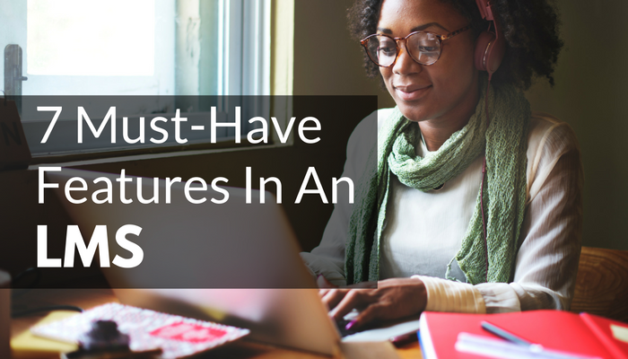 Looking For A New LMS? : 7 Must-Have Features in an LMS