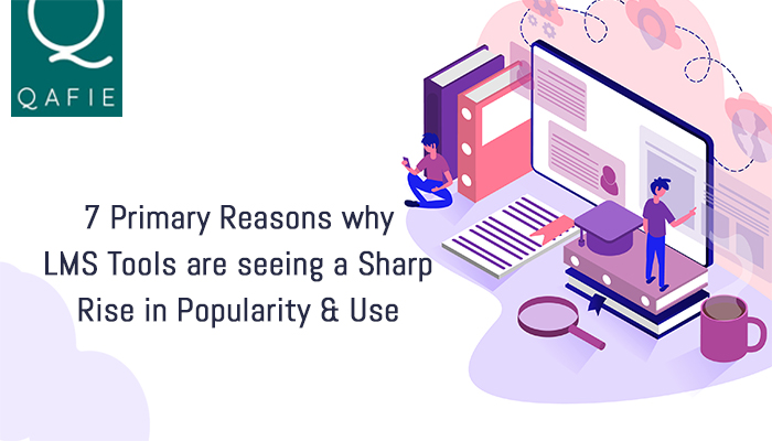 7 Primary Reasons why LMS Tools are seeing a Sharp Rise in Popularity and Use
